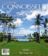 Good Life Connoisseur Magazine - Winter 2011 - Maui - The Magic Isle