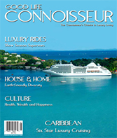 Good Life Connoisseur Magazine - Spring 2012 - Six Star Luxury Crusing - Caribbean